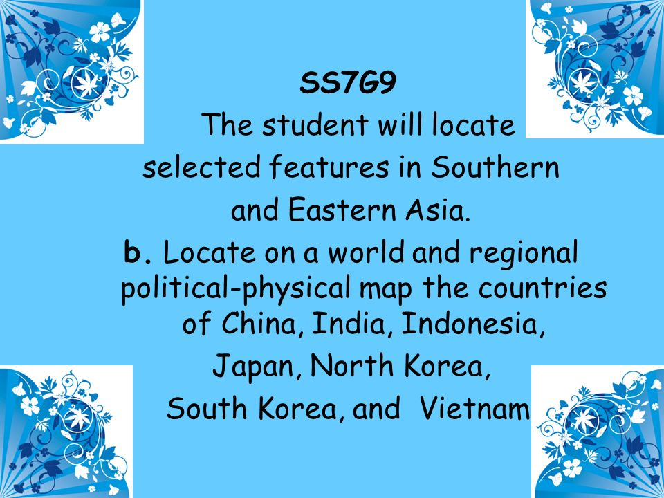 19 SS7G9 The student will locate selected features in Southern and Eastern Asia.