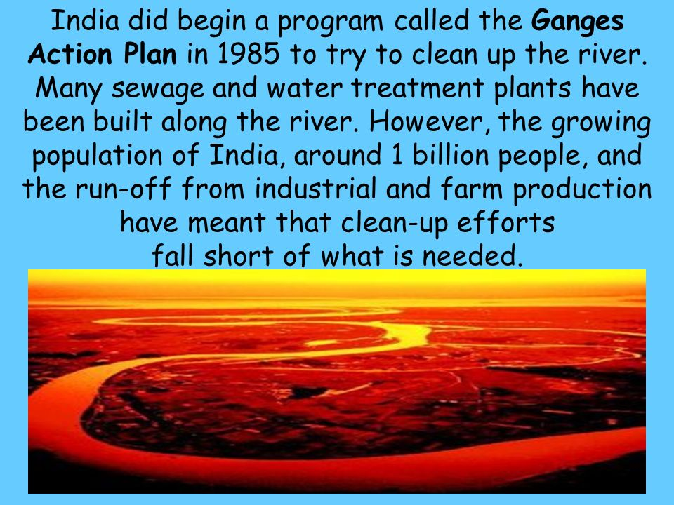 26 India did begin a program called the Ganges Action Plan in 1985 to try to clean up the river.
