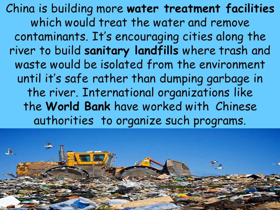 30 China is building more water treatment facilities which would treat the water and remove contaminants.