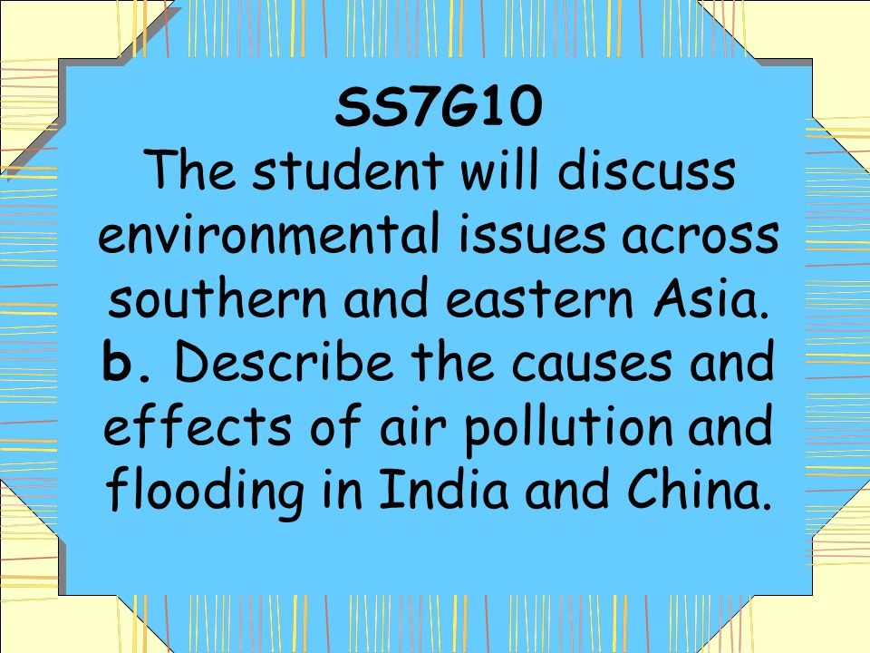33 SS7G10 The student will discuss environmental issues across southern and eastern Asia.