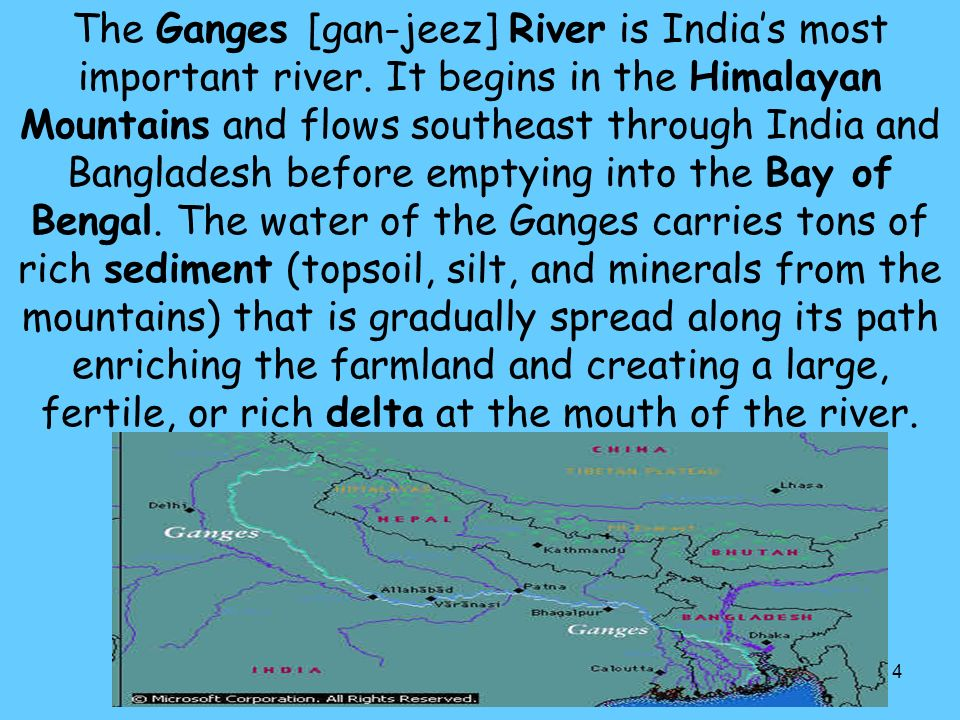 4 The Ganges [gan-jeez] River is India's most important river.