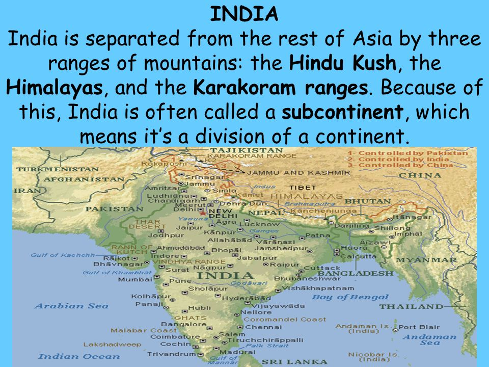 62 INDIA India is separated from the rest of Asia by three ranges of mountains: the Hindu Kush, the Himalayas, and the Karakoram ranges.