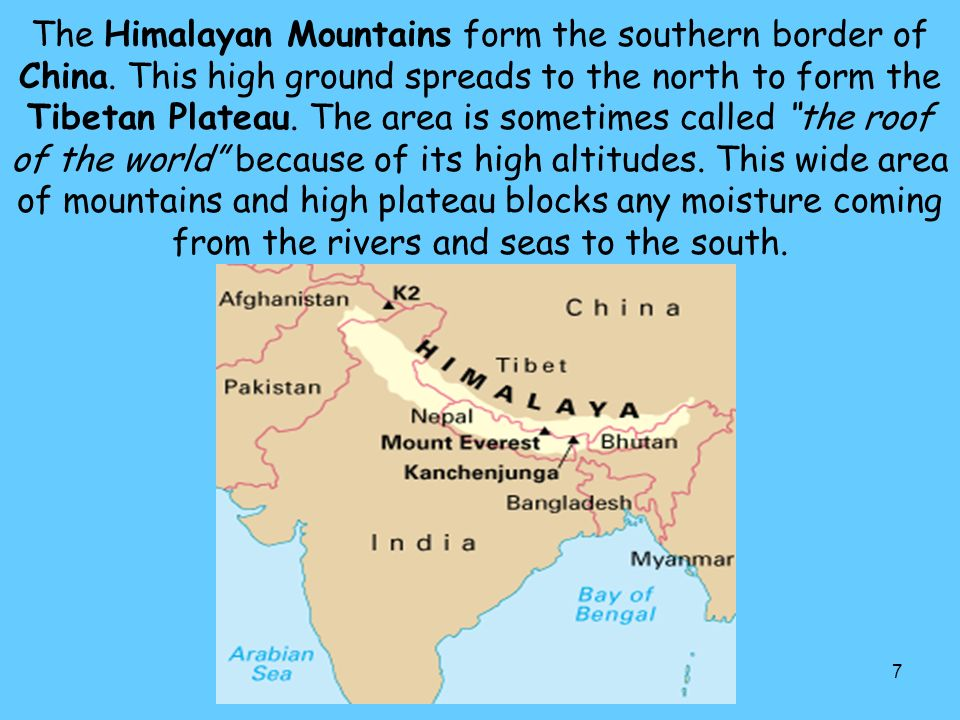 7 The Himalayan Mountains form the southern border of China.
