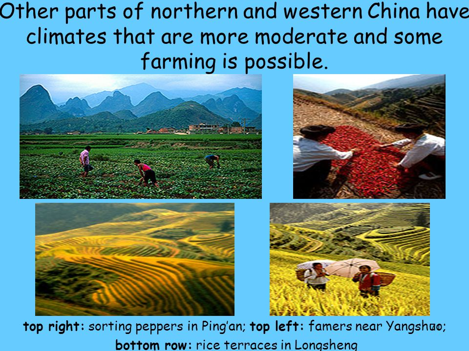 71 Other parts of northern and western China have climates that are more moderate and some farming is possible.
