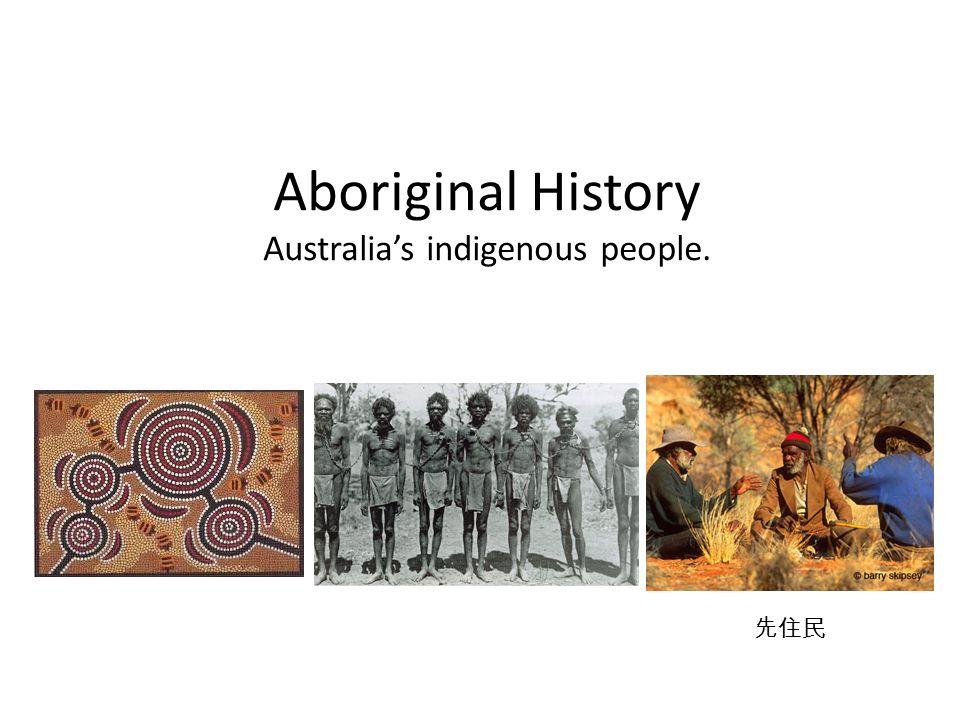 Aboriginal History Australia's indigenous people. 先住民