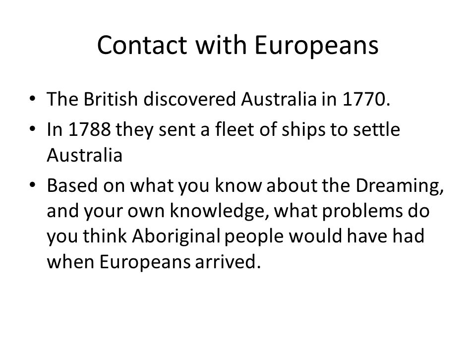 Contact with Europeans The British discovered Australia in 1770.