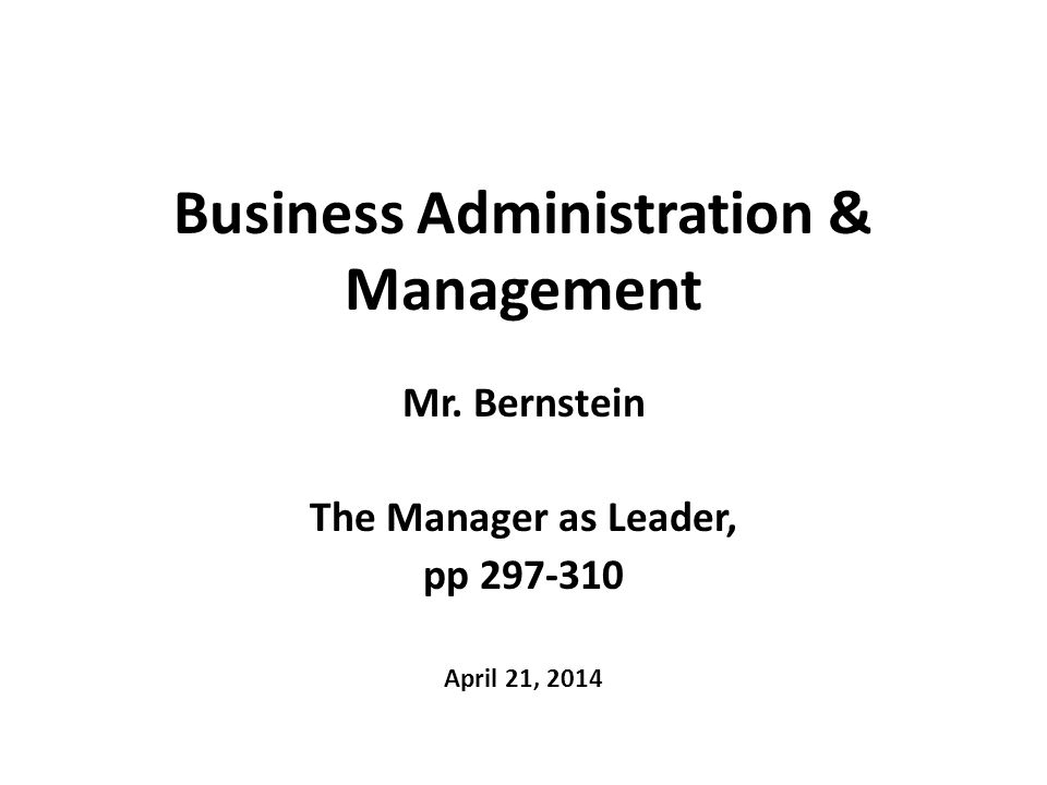Business Administration & Management Mr. Bernstein The Manager as Leader, pp 297-310 April 21, 2014
