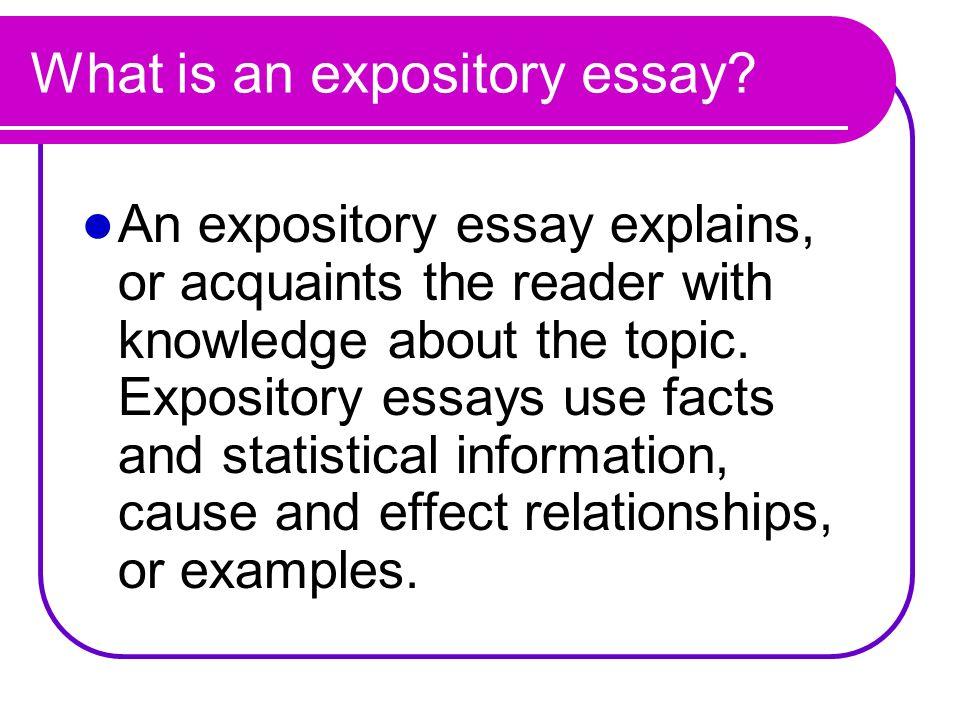 writing explanatory essays The most important feature to remember when writing an expository essay is that you shouldn't write about your own personal opinions types of expository essays there are many different types of.