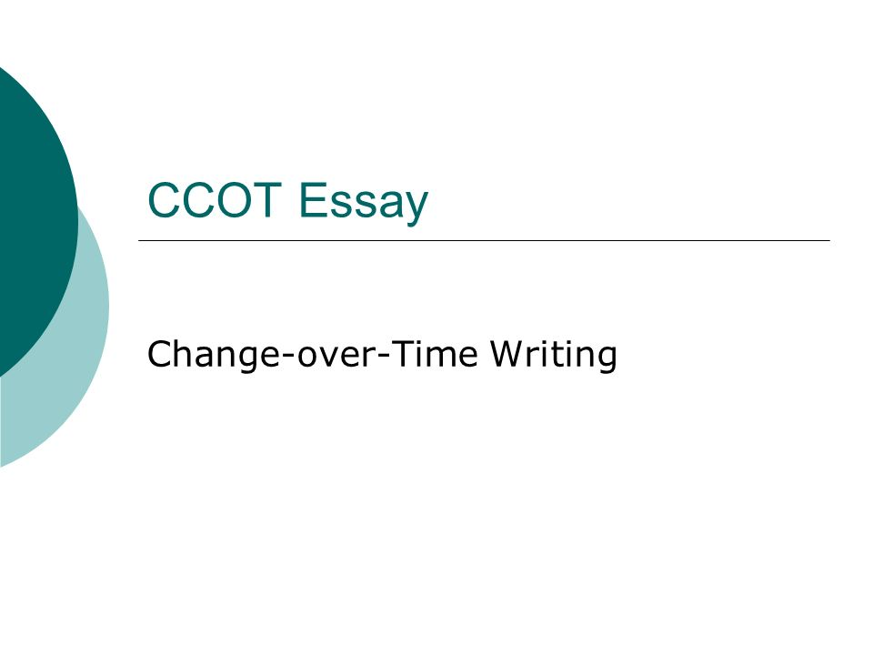 ccot essay change over time writing what is the purpose 1 ccot essay change over time writing