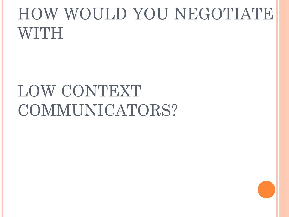 HOW WOULD YOU NEGOTIATE WITH LOW CONTEXT COMMUNICATORS