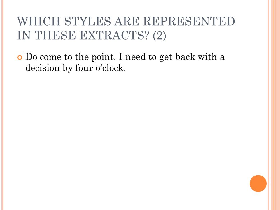WHICH STYLES ARE REPRESENTED IN THESE EXTRACTS. (2) Do come to the point.