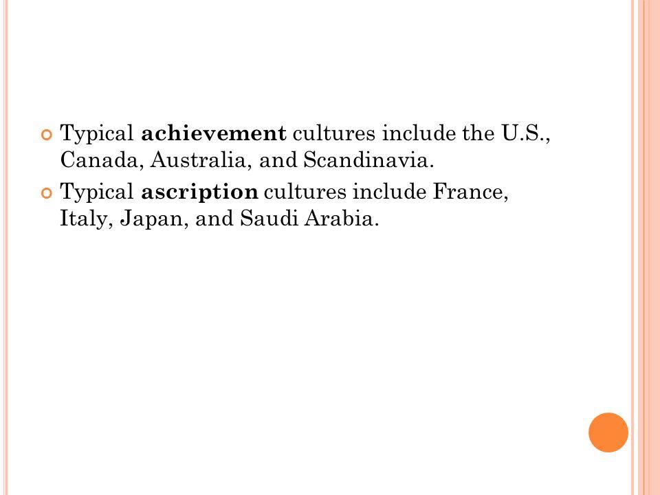 Typical achievement cultures include the U.S., Canada, Australia, and Scandinavia.