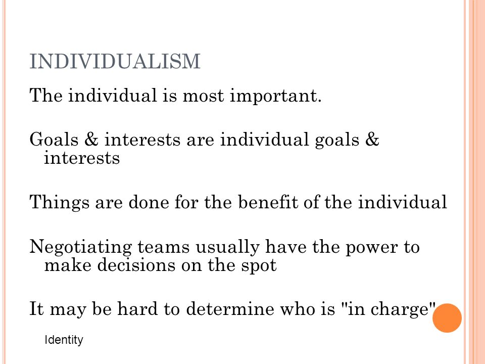 INDIVIDUALISM The individual is most important.