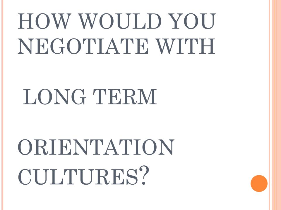 HOW WOULD YOU NEGOTIATE WITH LONG TERM ORIENTATION CULTURES