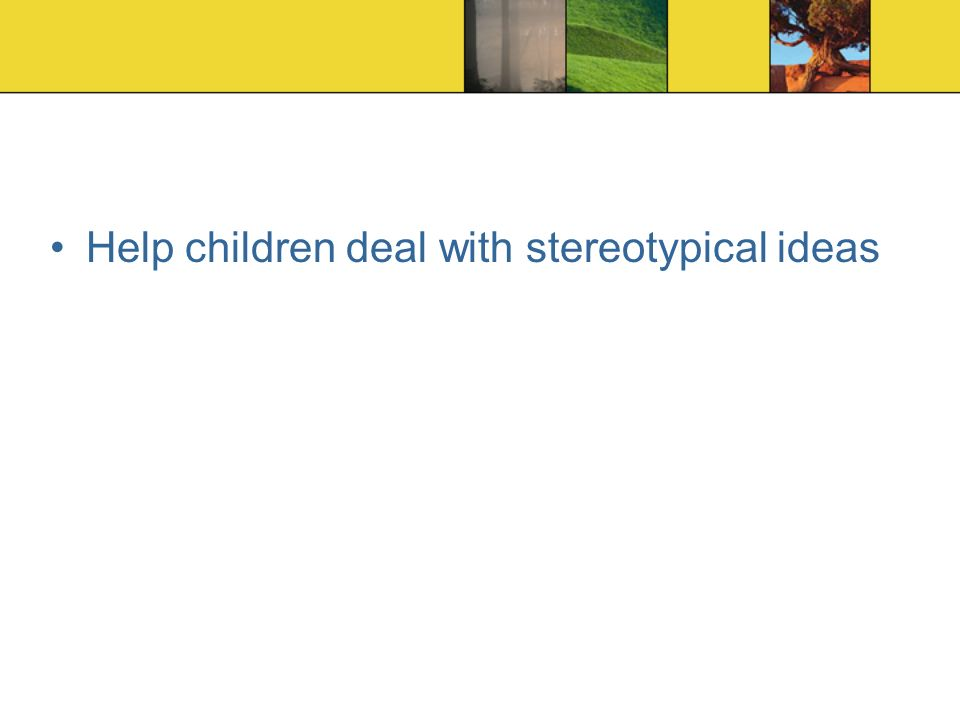 Help children deal with stereotypical ideas
