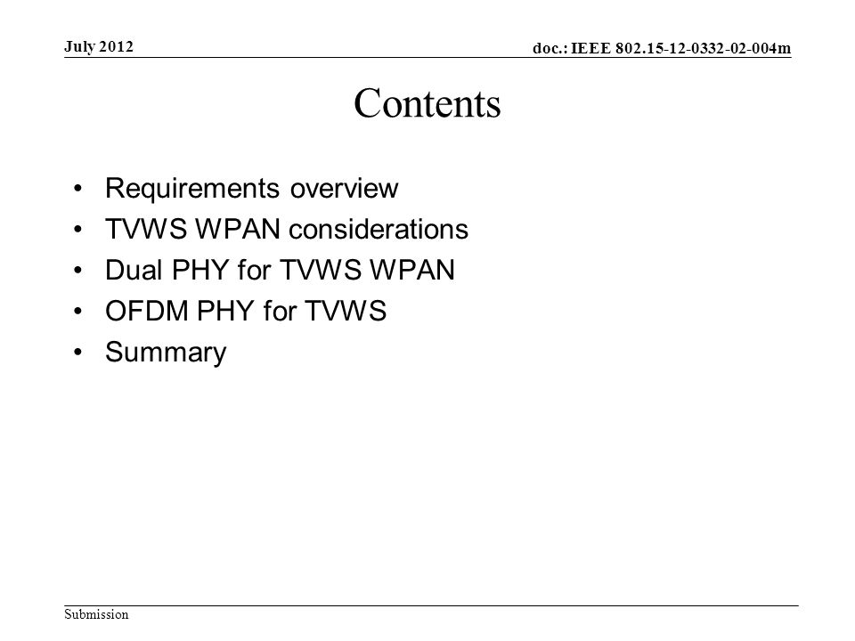 doc.: IEEE m Submission July 2012 Contents Requirements overview TVWS WPAN considerations Dual PHY for TVWS WPAN OFDM PHY for TVWS Summary