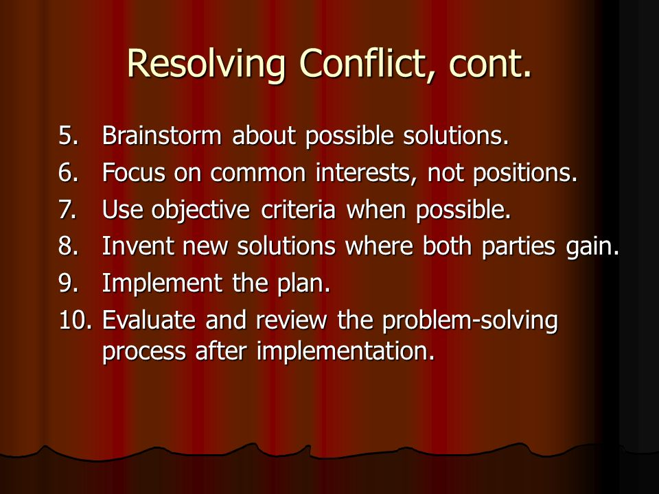Resolving Conflict, cont. 5.Brainstorm about possible solutions.