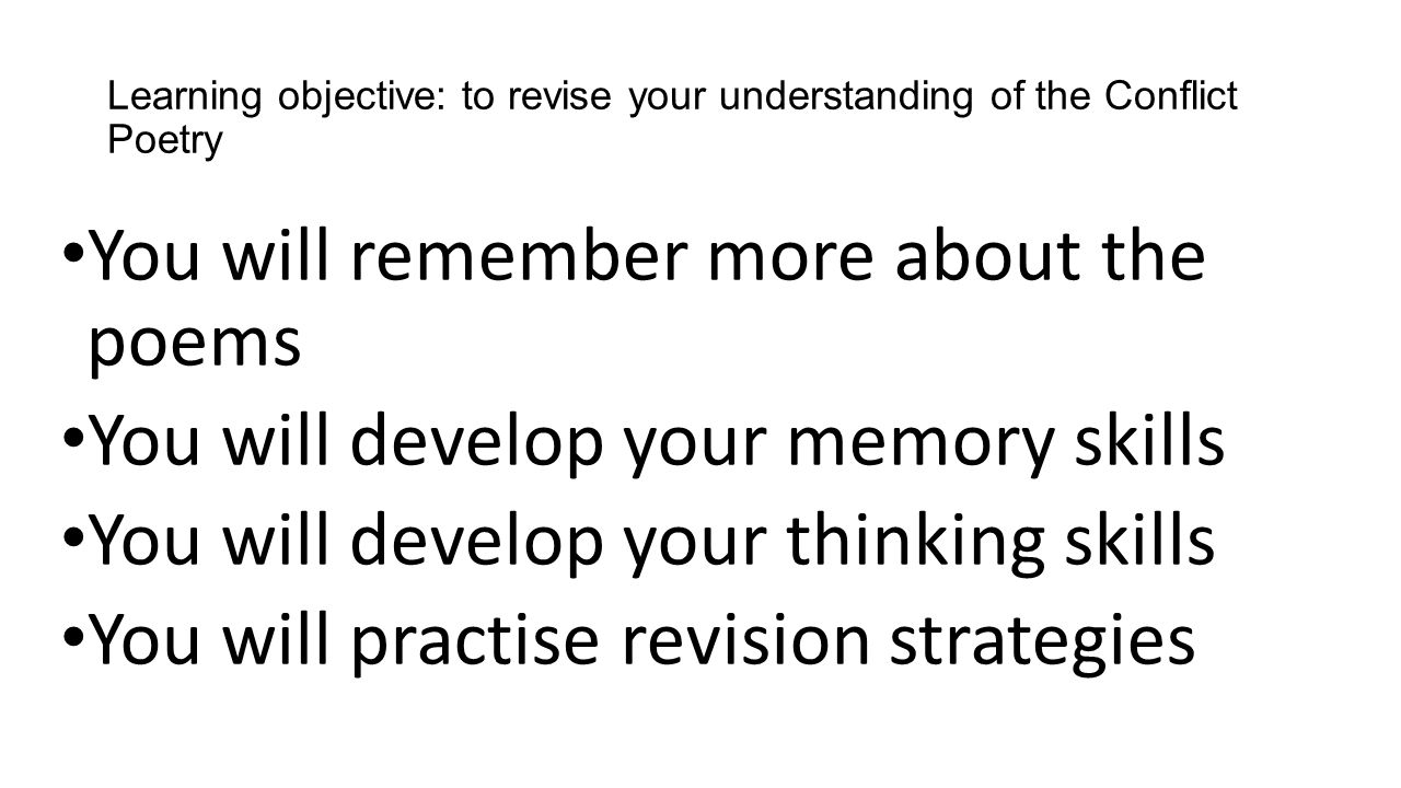 You will remember more about the poems You will develop your memory skills You will develop your thinking skills You will practise revision strategies