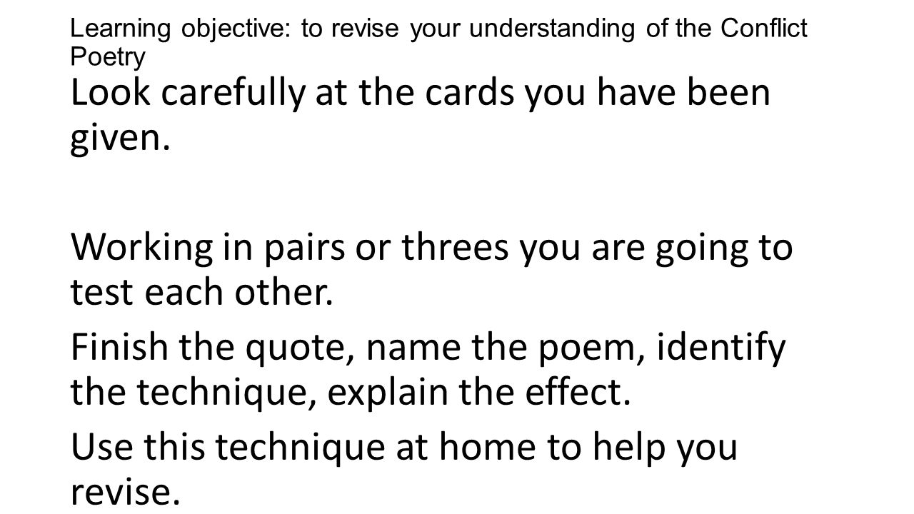 Learning objective: to revise your understanding of the Conflict Poetry Look carefully at the cards you have been given.