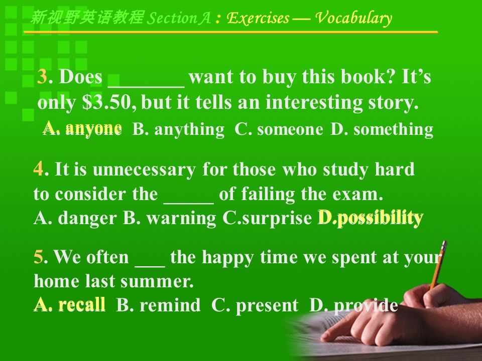 新视野英语教程 Section A : Exercises — Vocabulary Using the Right word Choose the best items to complete each of the following sentences.