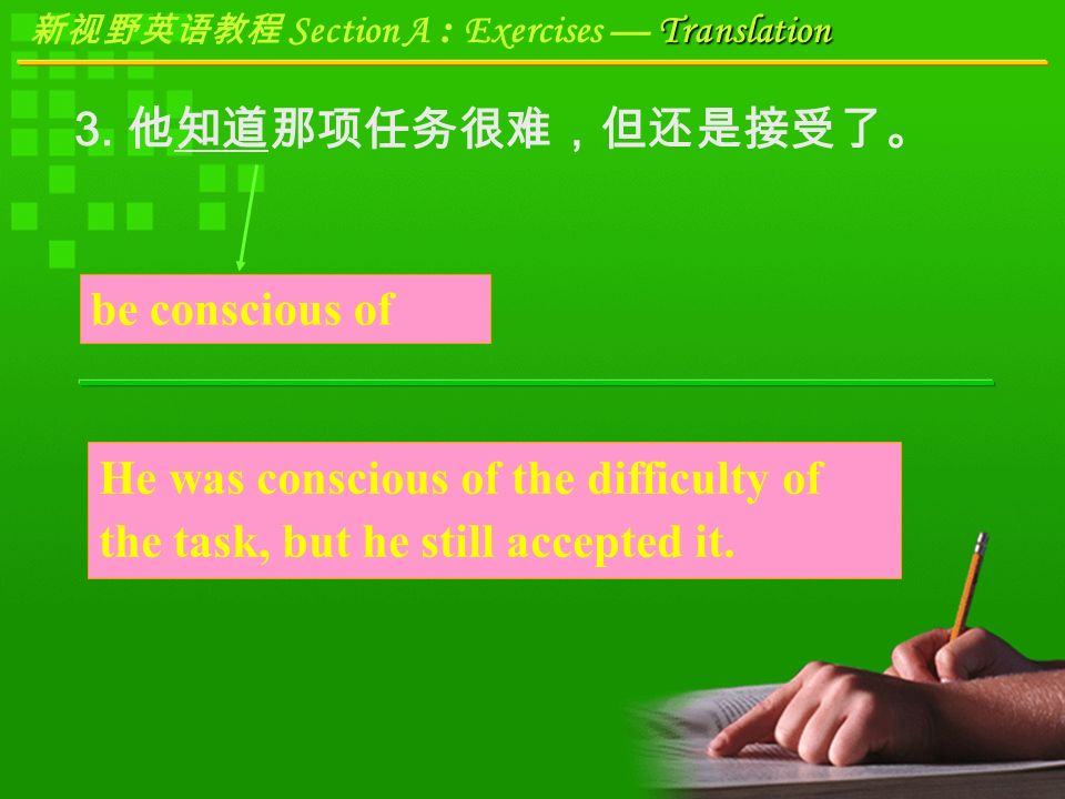 Translation 新视野英语教程 Section A : Exercises — Translation I didn't quite catch on to what you said just now.