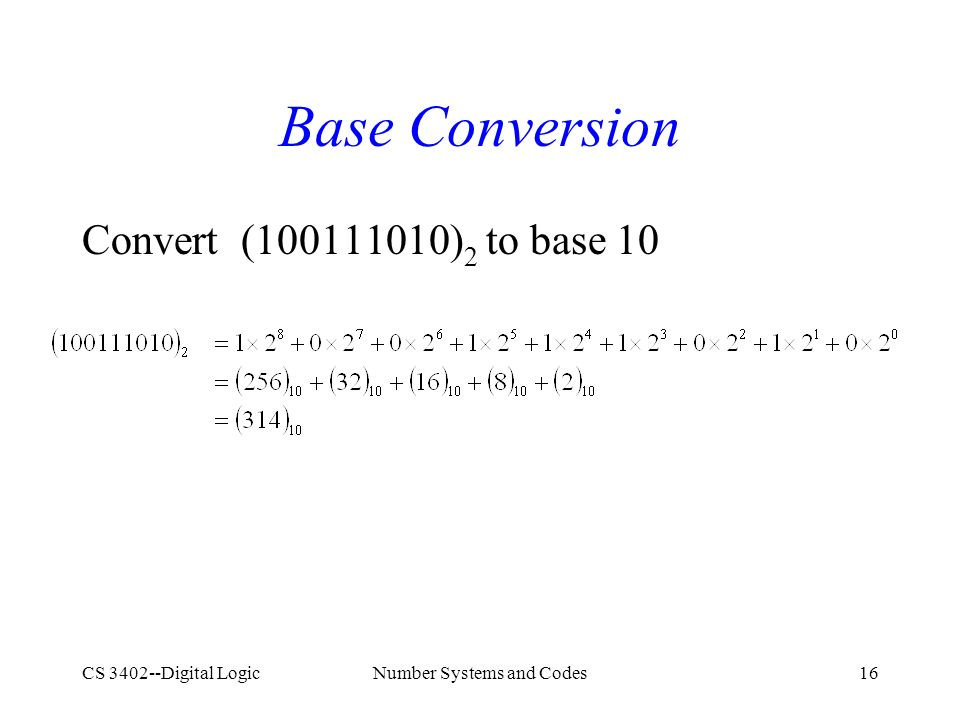CS 3402--Digital LogicNumber Systems and Codes16 Base Conversion Convert (100111010) 2 to base 10