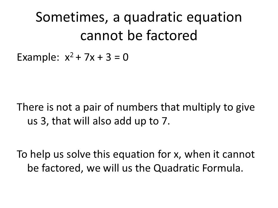 Sometimes, a quadratic equation cannot be factored Example: x 2 + 7x ...