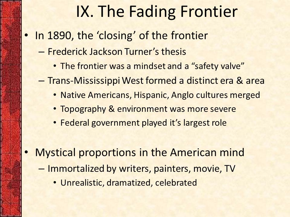"""turner thesis date The first and most important work on the frontier thesis is frederick jackson turner's essay """"the significance of the frontier in american history."""