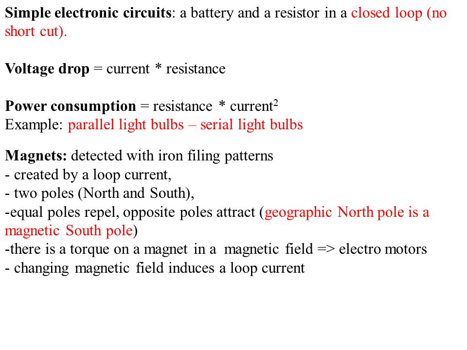 Simple electronic circuits: a battery and a resistor in a closed loop (no short cut).