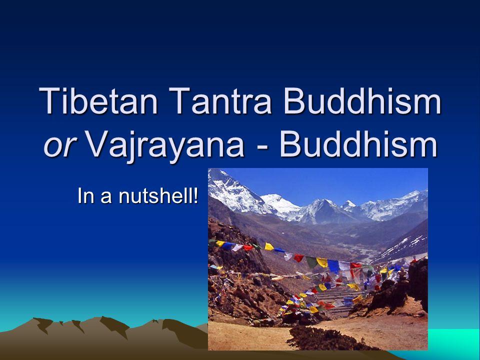 Tibetan Tantra Buddhism or Vajrayana - Buddhism In a nutshell!