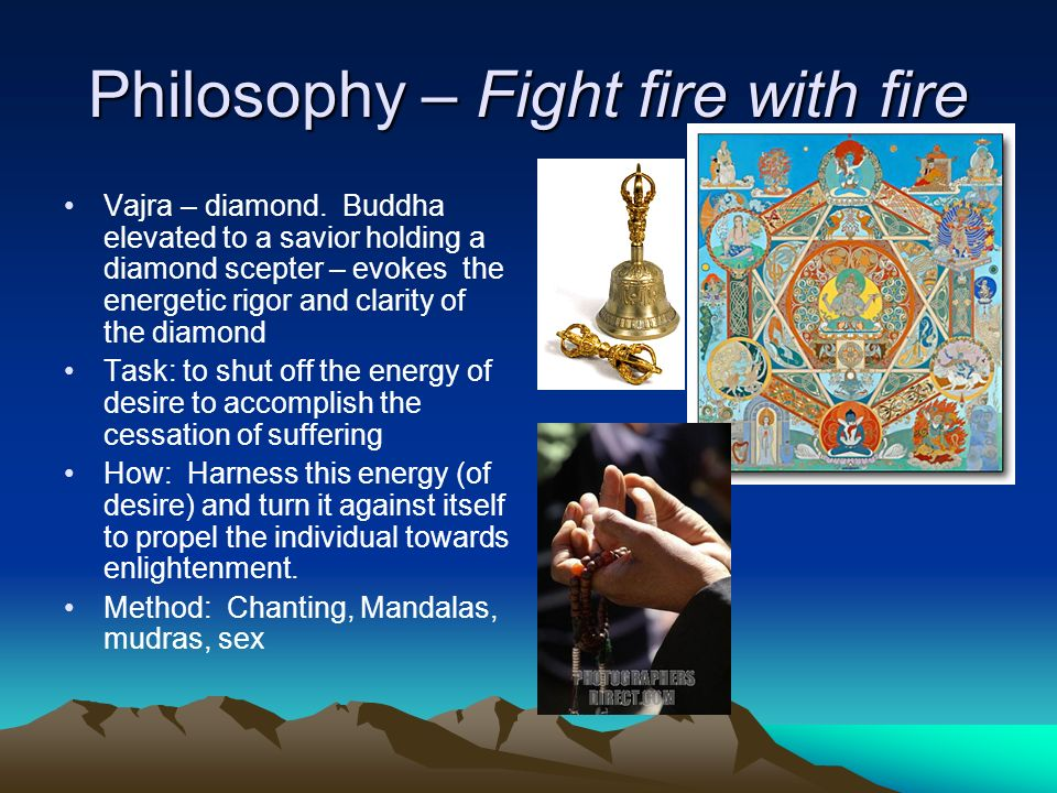 Philosophy – Fight fire with fire Vajra – diamond.