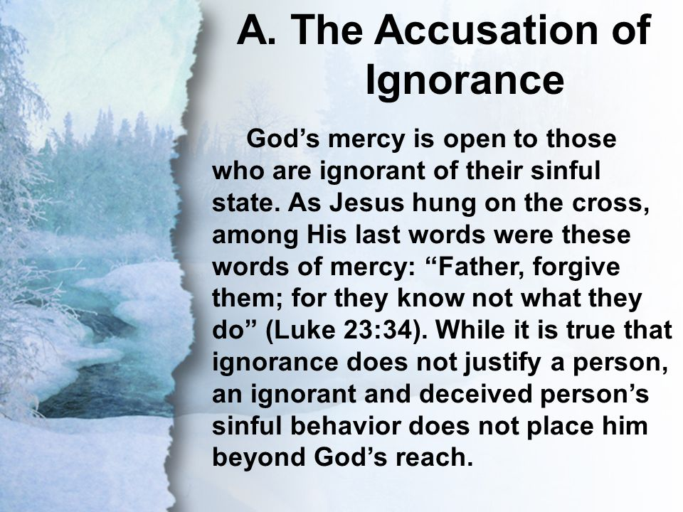 A. The Accusation of Ignorance God's mercy is open to those who are ignorant of their sinful state.