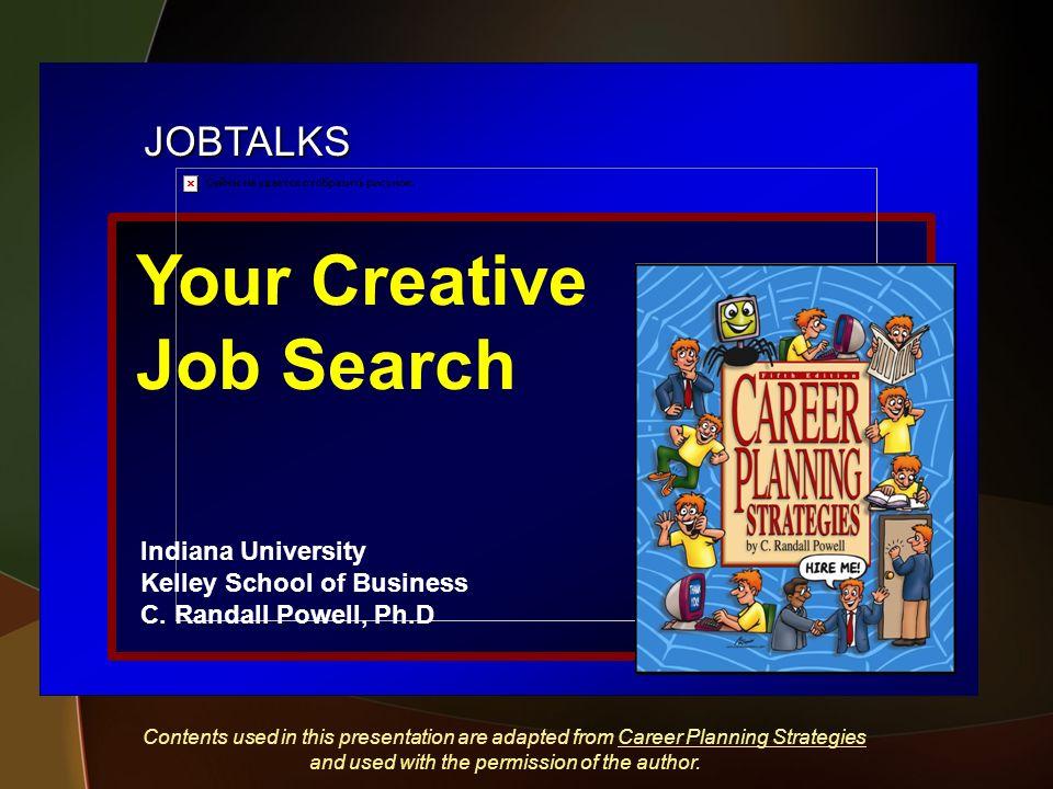 JOBTALKS Your Creative Job Search Indiana University Kelley School of Business C.