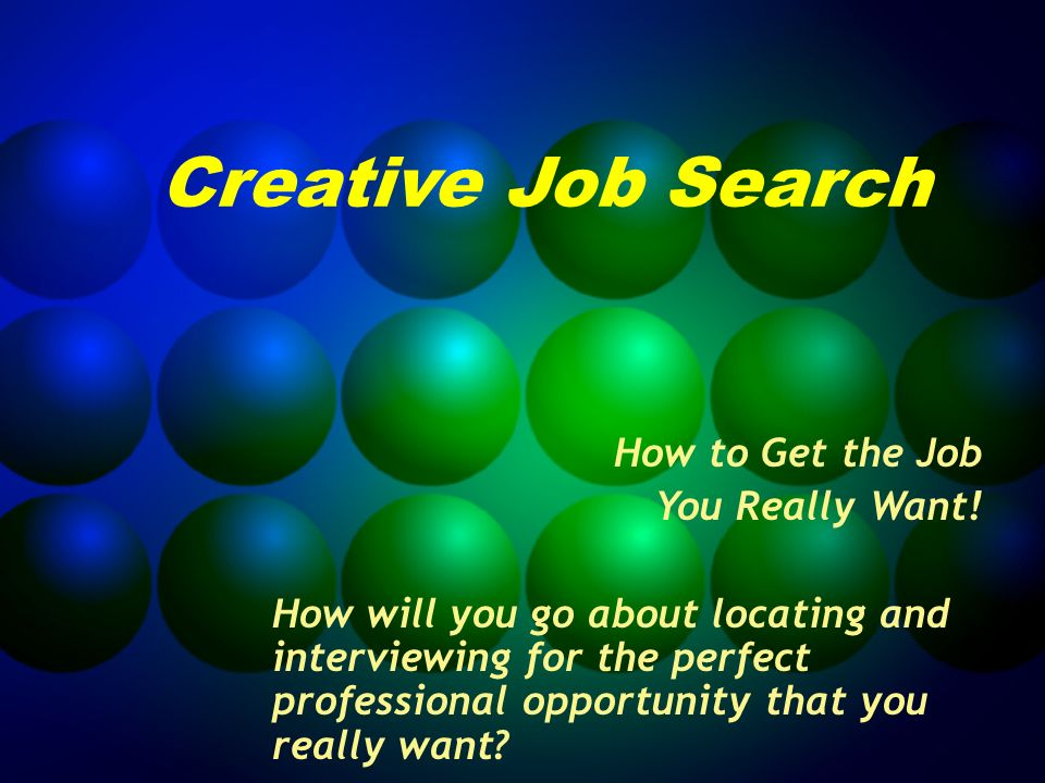 Creative Job Search How to Get the Job You Really Want.