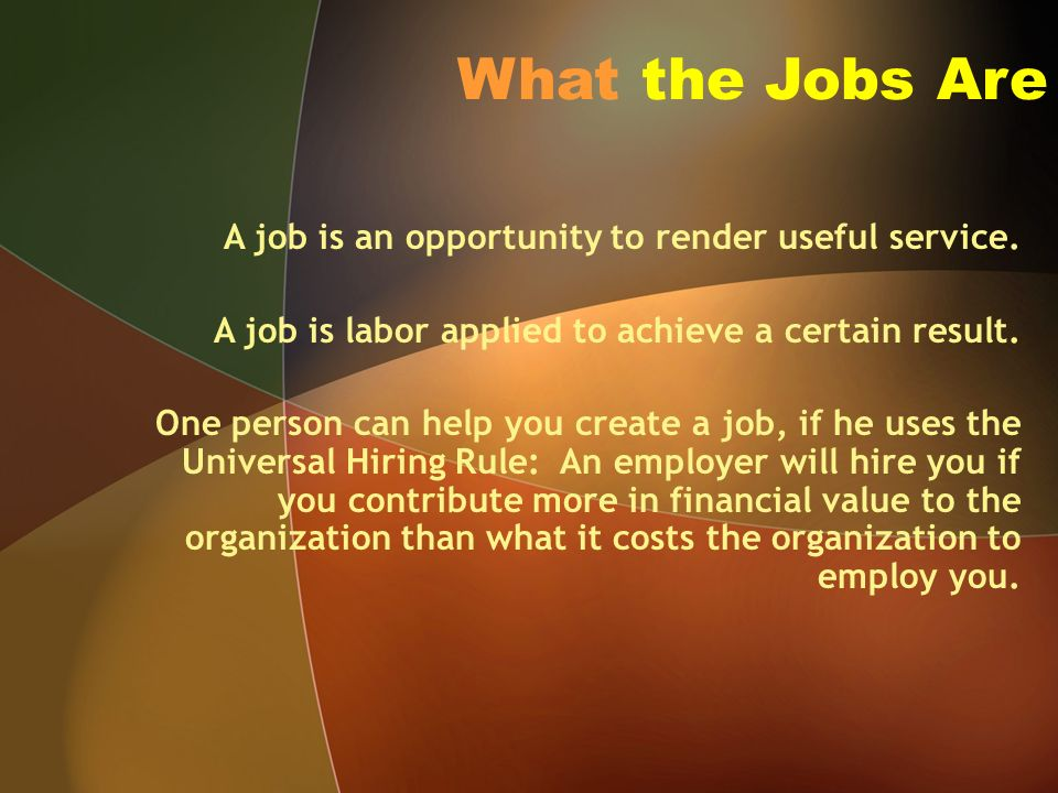 What the Jobs Are A job is an opportunity to render useful service.