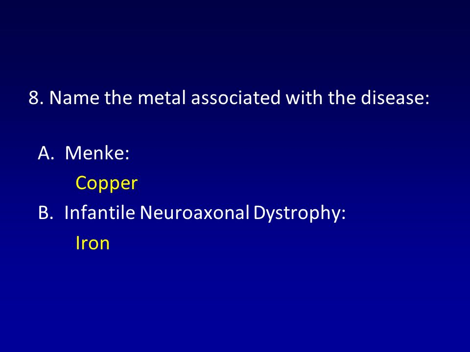 8. Name the metal associated with the disease: A.