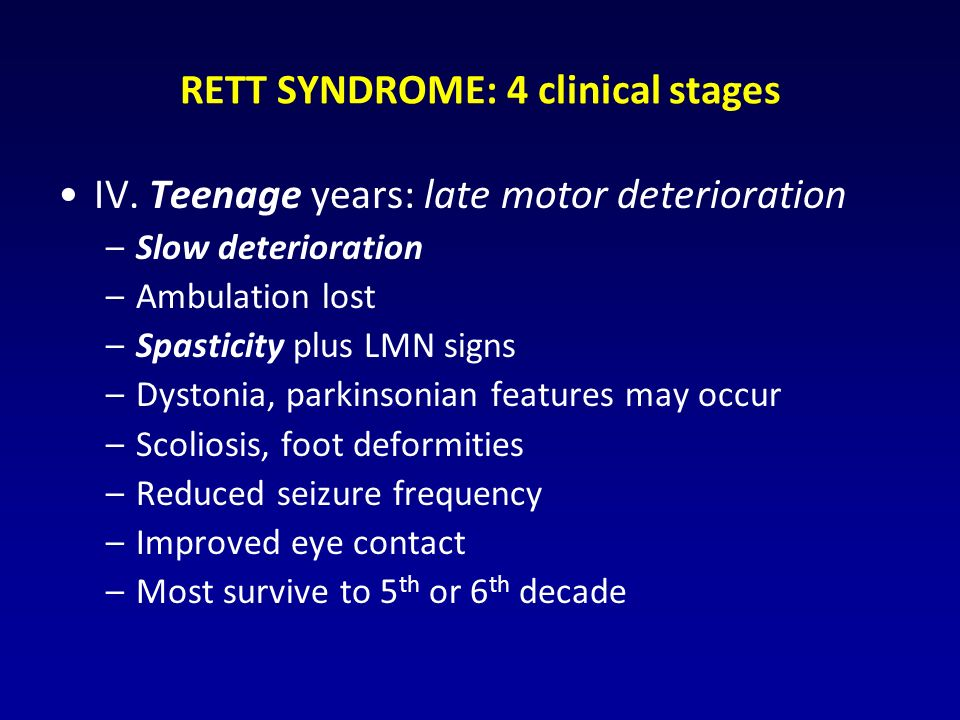 RETT SYNDROME: 4 clinical stages IV.