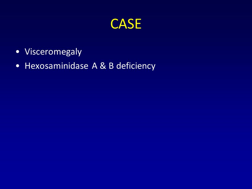 CASE Visceromegaly Hexosaminidase A & B deficiency