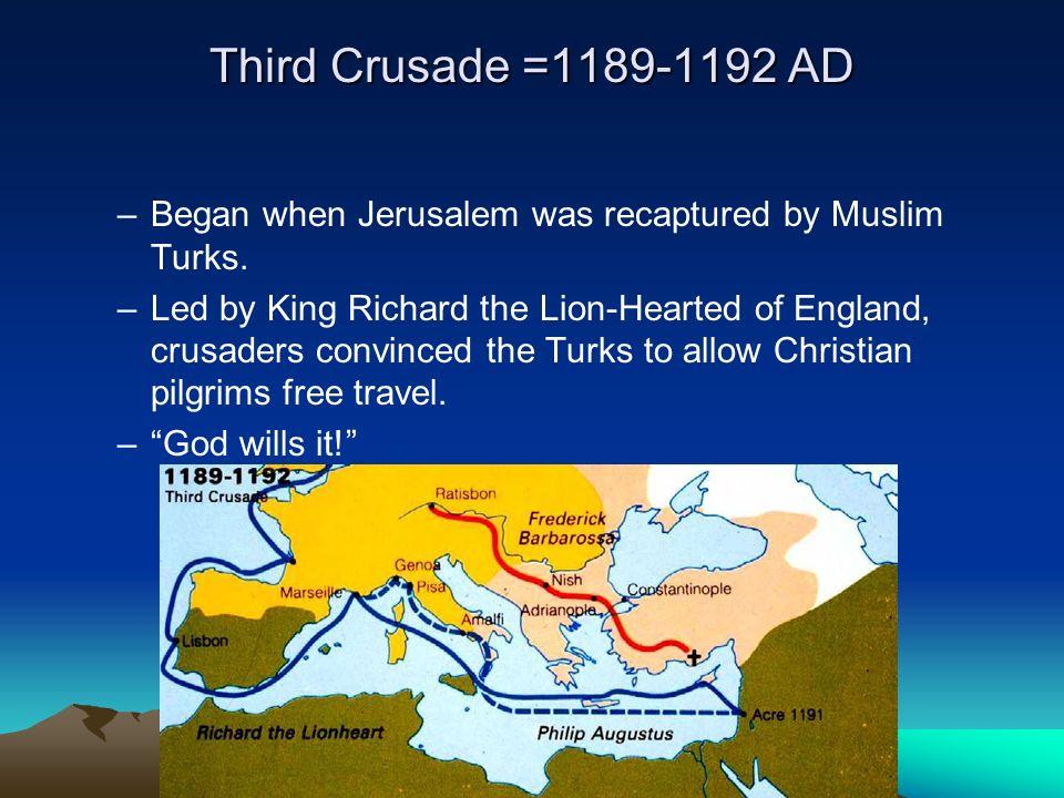 Third Crusade =1189-1192 AD –Began when Jerusalem was recaptured by Muslim Turks.