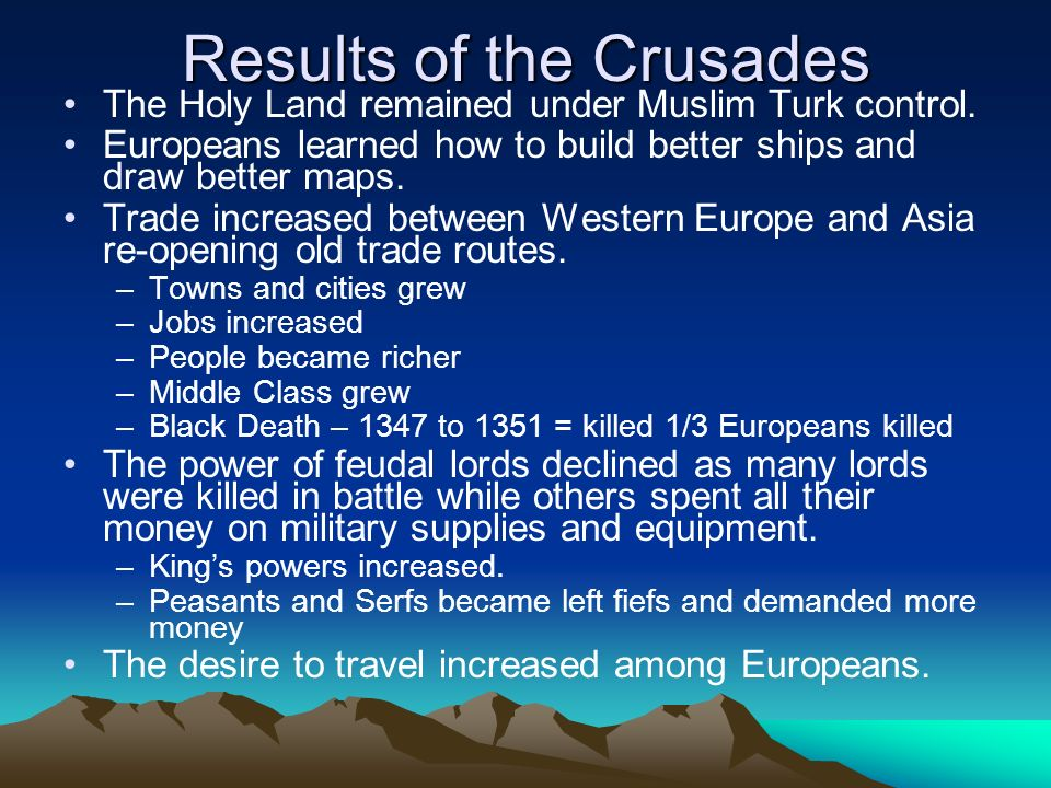 Results of the Crusades The Holy Land remained under Muslim Turk control.