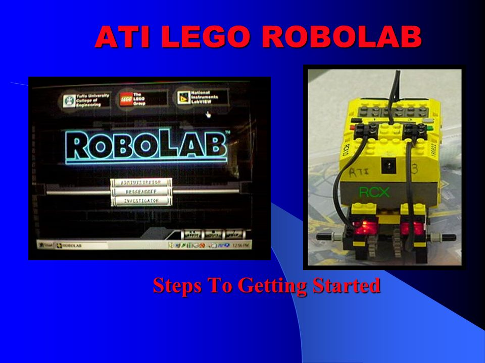 ATI LEGO ROBOLAB Steps To Getting Started. ROBOLAB Introduction ...
