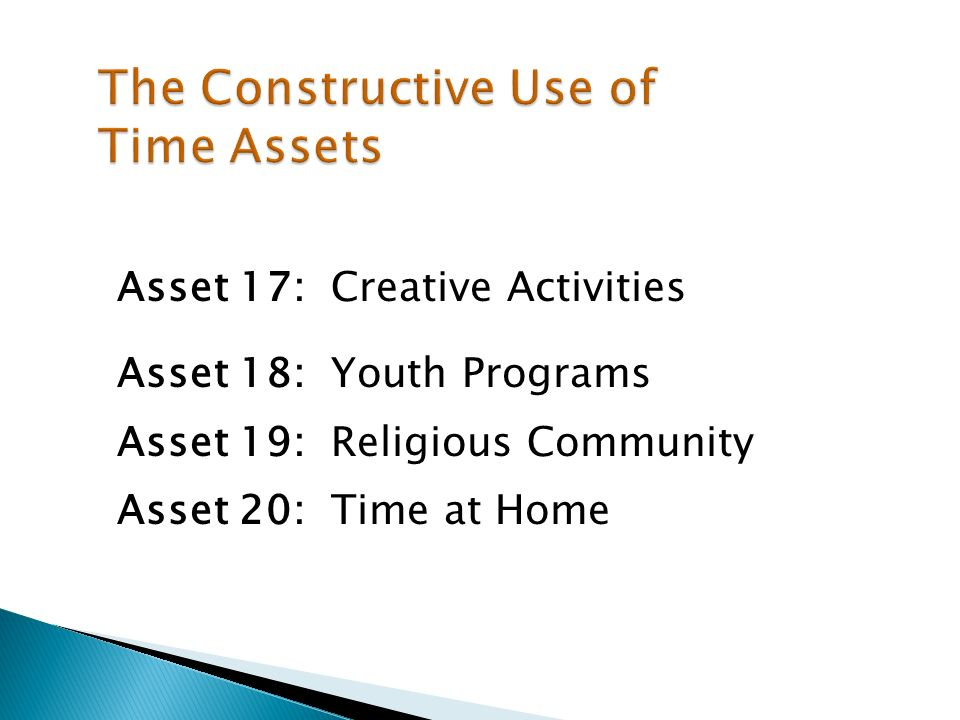 Asset 17: Creative Activities Asset 18: Youth Programs Asset 19: Religious Community Asset 20: Time at Home