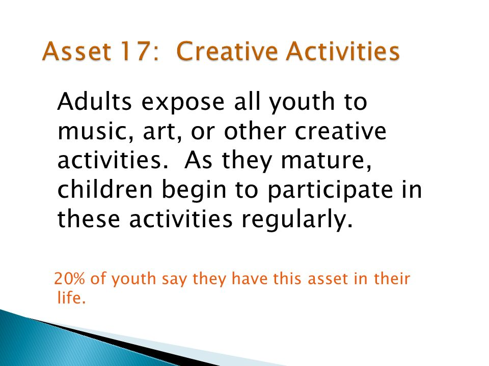 Adults expose all youth to music, art, or other creative activities.