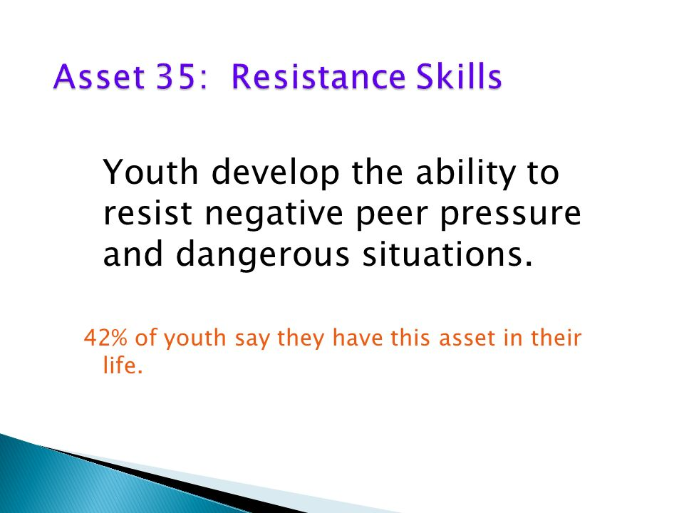 Youth develop the ability to resist negative peer pressure and dangerous situations.