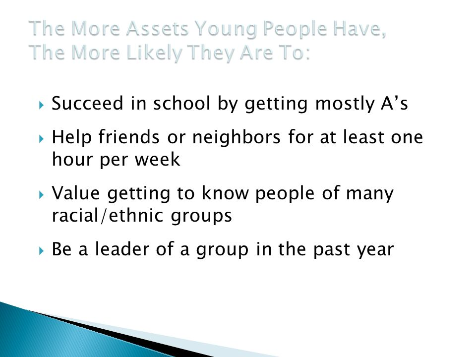  Succeed in school by getting mostly A's  Help friends or neighbors for at least one hour per week  Value getting to know people of many racial/ethnic groups  Be a leader of a group in the past year
