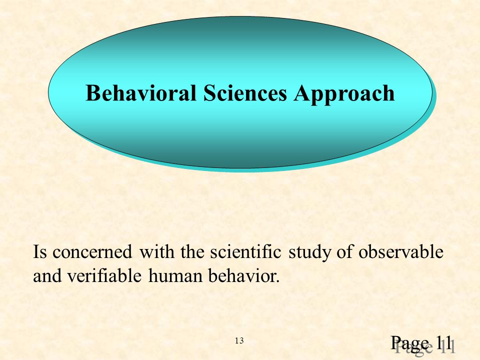 13 Behavioral Sciences Approach Is concerned with the scientific study of observable and verifiable human behavior.