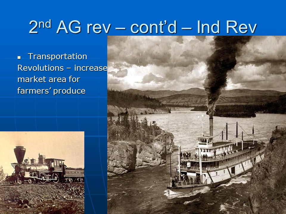 2 nd AG rev – cont'd – Ind Rev Transportation Transportation Revolutions – increase market area for farmers' produce