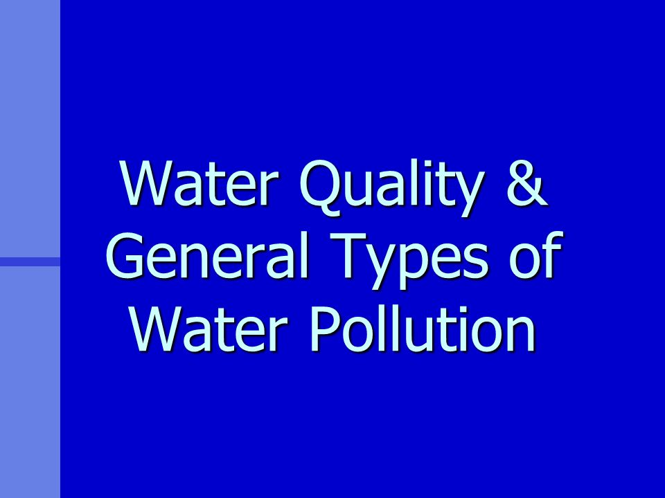 Water Quality & General Types of Water Pollution