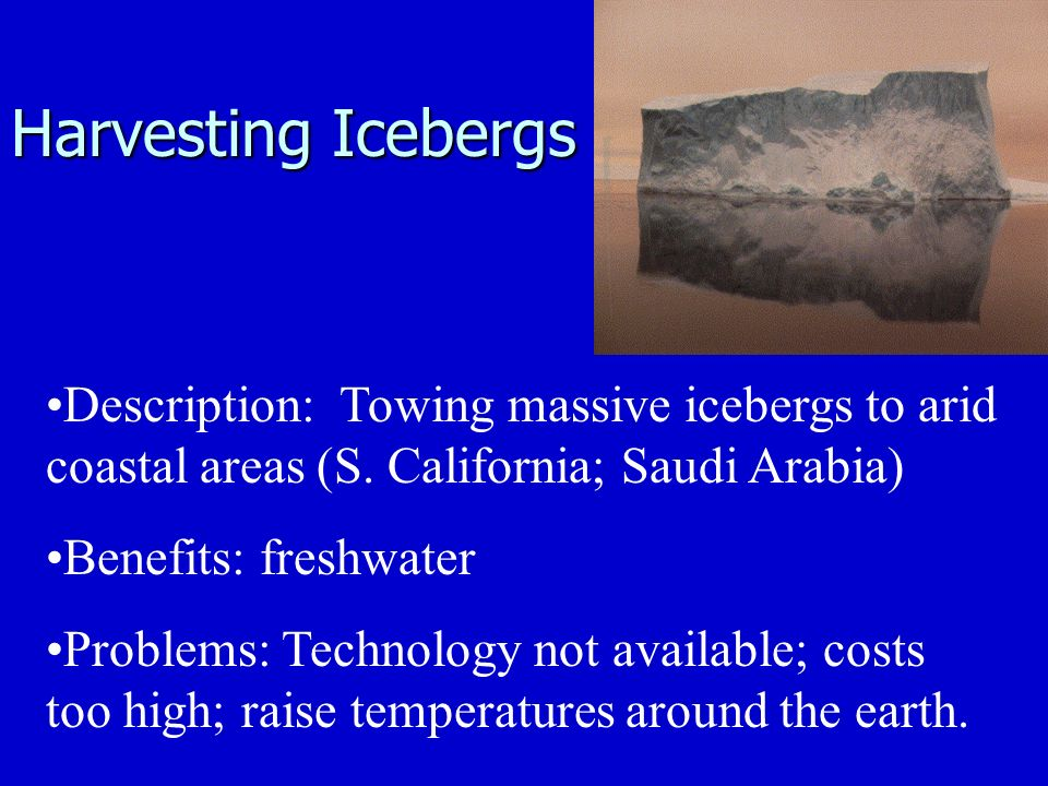 Harvesting Icebergs Description: Towing massive icebergs to arid coastal areas (S.
