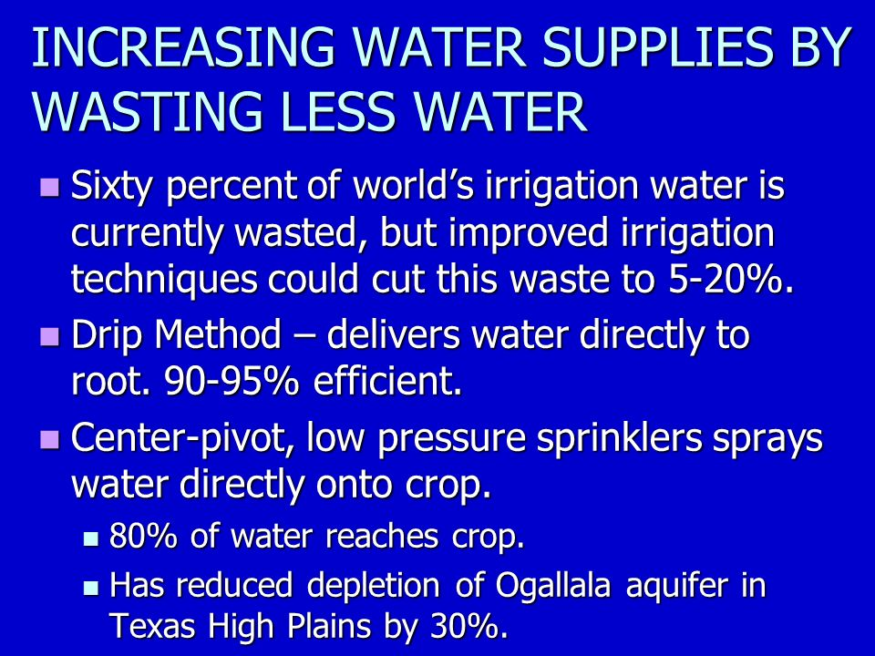 INCREASING WATER SUPPLIES BY WASTING LESS WATER Sixty percent of world's irrigation water is currently wasted, but improved irrigation techniques could cut this waste to 5-20%.